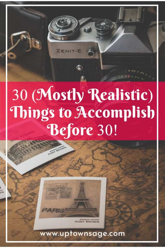 (Mostly Realistic) 30 Things to Accomplish Before 30!