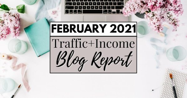 Traffic & Income Blog Report: February 2021 (This month was tough!)